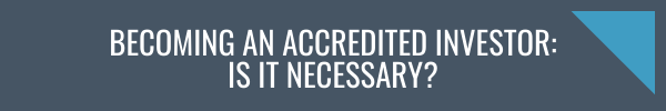 Becoming an Accredited Investor: Is It Necessary?